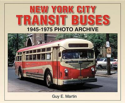 New York City Transit Buses 1945-1975 Photo Archive by Guy Martin