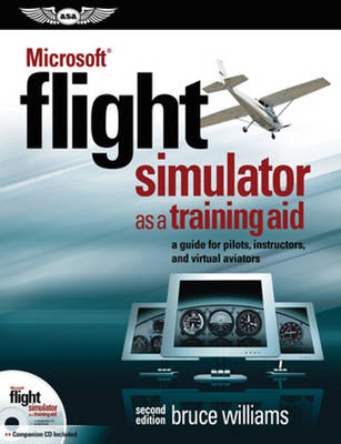 Microsoft (R) Flight Simulator as a Training Aid: a guide for pilots, instructors, and virtual aviators by Bruce Williams