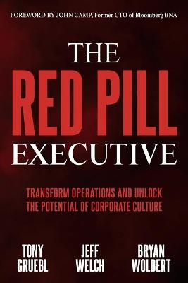 The Red Pill Executive: Transform Operations and Unlock the Potential of Corporate Culture by Tony Gruebl