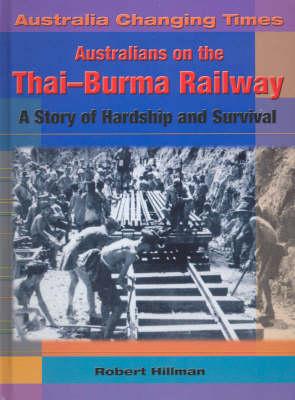 Australians on the Thai-Burma Railway: A Story of Hardship and Survival by Robert Hillman