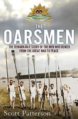 The Oarsmen: The Remarkable Story of the Men Who Rowed from the Great War to Peace by Scott Patterson