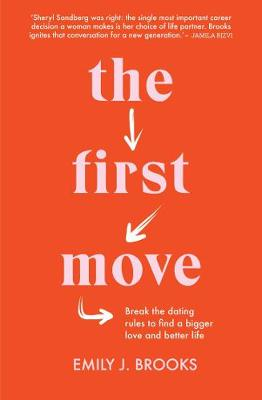 The First Move: Break the Dating Rules to Find a Bigger Love and Better Life by Emily Brooks