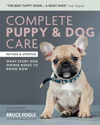 Complete Puppy & Dog Care by Dr Dr Bruce Fogle