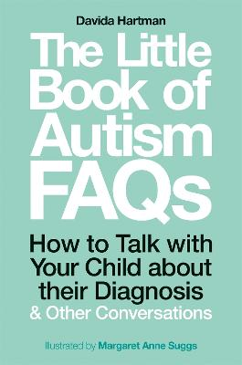 The Little Book of Autism FAQs: How to Talk with Your Child About Their Diagnosis and Other Conversations book