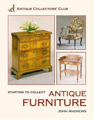 Starting to Collect Antique Furniture by John Andrews