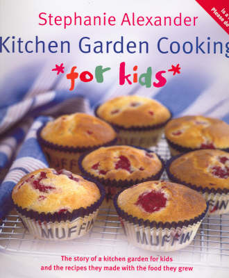 Kitchen Garden Cooking for Kids by Stephanie Alexander