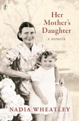 Her Mother's Daughter: A Memoir by Nadia Wheatley