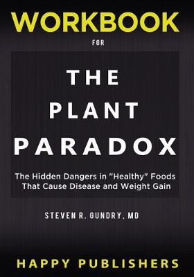 WORKBOOK For The Plant Paradox: The Hidden Dangers in Healthy Foods That Cause Disease and Weight Gain by Happy Publishers