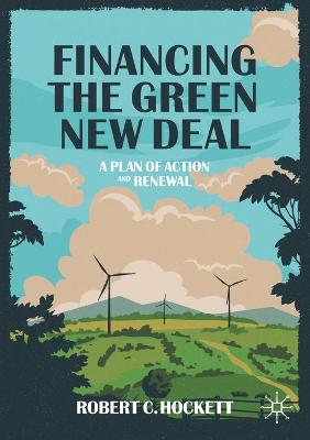 Financing the Green New Deal: A Plan of Action and Renewal by Robert C. Hockett