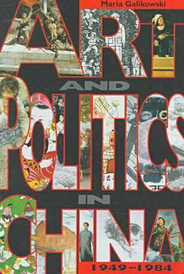 Art and Politics in China, 1949-1984 by Maria Galikowski