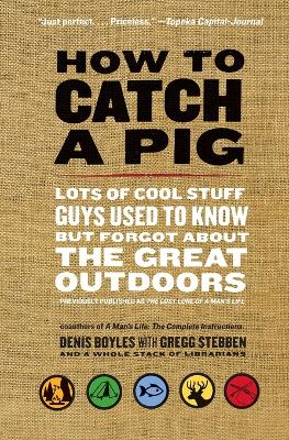 How to Catch a Pig by Denis Boyles