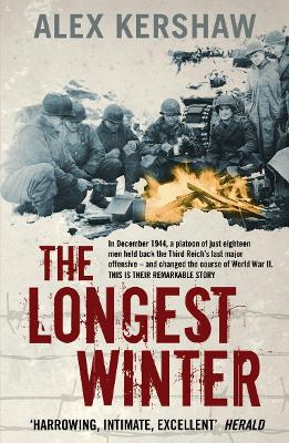 The The Longest Winter: The Epic Story of World War II's Most Decorated Platoon by Alex Kershaw