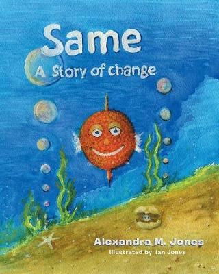 Same: A Story of Change by Alexandra M Jones