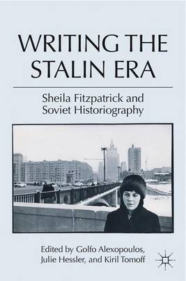 Writing the Stalin Era by Julie Hessler