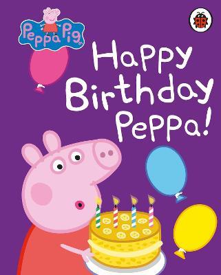 Peppa Pig: Happy Birthday, Peppa by Peppa Pig