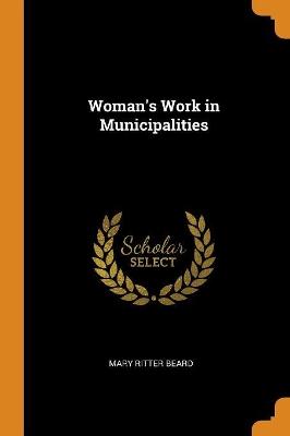 Woman's Work in Municipalities by Mary Ritter Beard