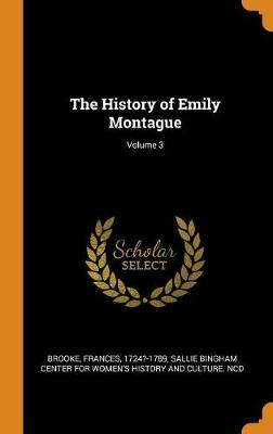 The History of Emily Montague; Volume 3 by Frances Brooke