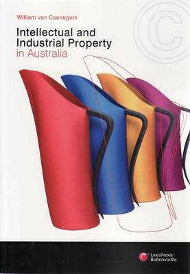 Intellectual and Industrial Property Law by William Van Caenegem
