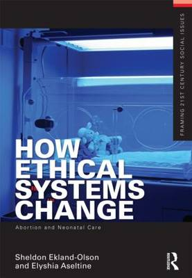 How Ethical Systems Change: Abortion and Neonatal Care by Sheldon Ekland-Olson