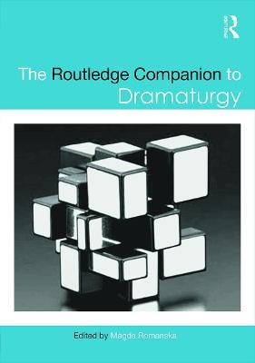 The Routledge Companion to Dramaturgy by Magda Romanska