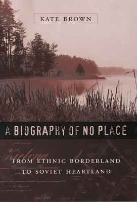 Biography of No Place by Kate Brown