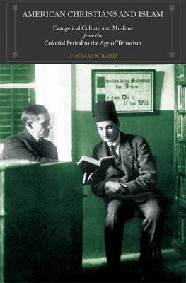 American Christians and Islam by Thomas S. Kidd