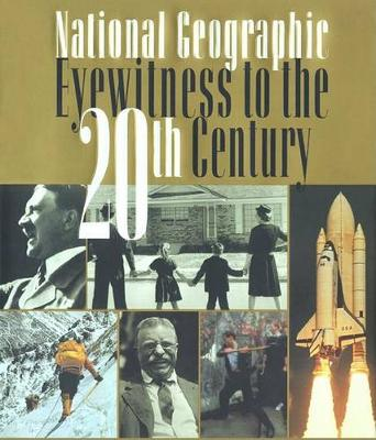"""""""National Geographic"""" Eyewitness to the 20th Century by National Geographic"""