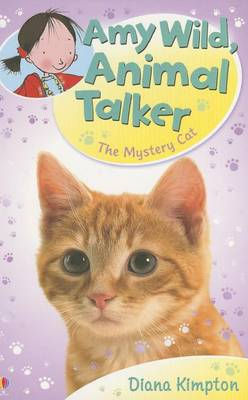 The Amy Wild, Animal Talker: The Mystery Cat by Diana Kimpton