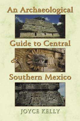 Archaeological Guide to Central and Southern Mexico by Joyce Kelly