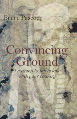 Convincing Ground by Bruce Pascoe