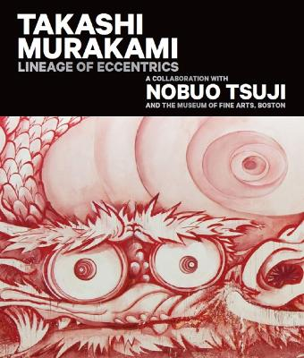 Takashi Murakami: Lineage of Eccentrics by Anne Nishimura Morse
