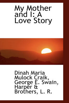 My Mother and I: A Love Story by Dinah Maria Mulock Craik
