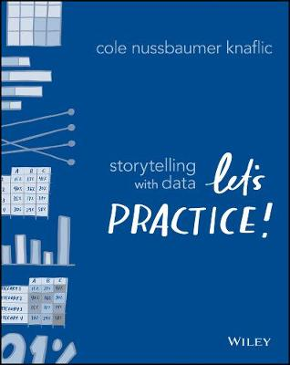 Storytelling with Data: Let's Practice! by Cole Nussbaumer Knaflic
