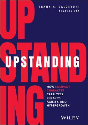 Upstanding: How Company Character Catalyzes Loyalty, Agility, and Hypergrowth book