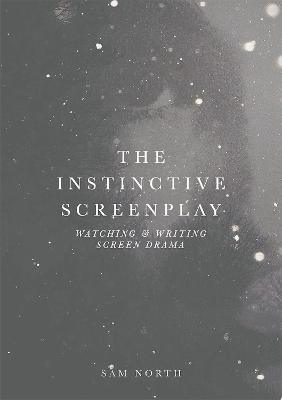 The Instinctive Screenplay by Sam North