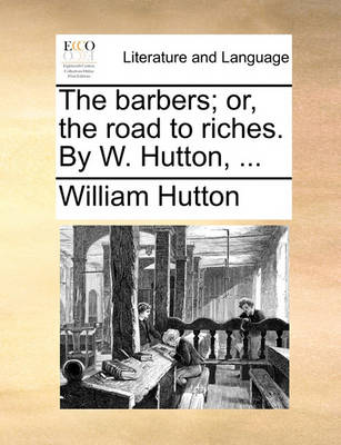 The Barbers; Or, the Road to Riches. by W. Hutton, by William Hutton