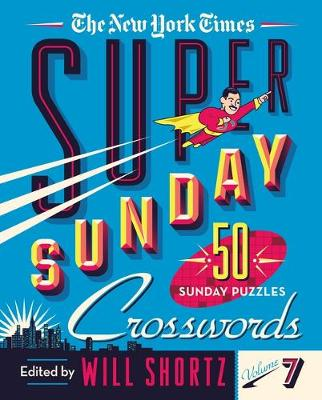 The New York Times Super Sunday Crosswords Volume 7: 50 Sunday Puzzles book