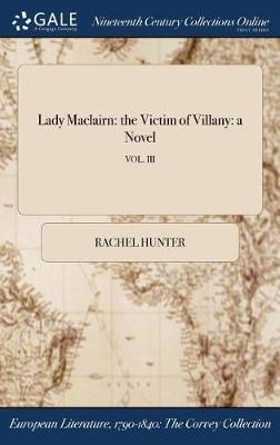 Lady Maclairn: The Victim of Villany: A Novel; Vol. III by Rachel Hunter