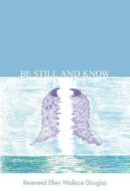 Be Still and Know by Reverend Ellen Wallace Douglas