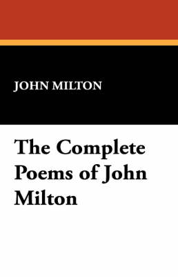 The Complete Poems of John Milton by John Milton