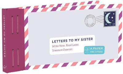 Letters to My Sister: Write Now. Read Later. Treasure Forever. by Lea Redmond