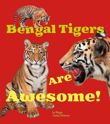 Bengal Tigers Are Awesome! by Megan C Peterson