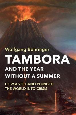 Tambora and the Year without a Summer: How a Volcano Plunged the World into Crisis by Wolfgang Behringer