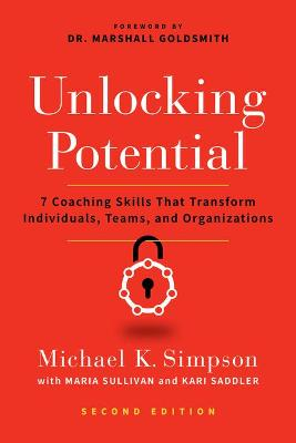 Unlocking Potential, Second Edition: 7 Coaching Skills That Transform Individuals, Teams, and Organizations by Michael K. Simpson
