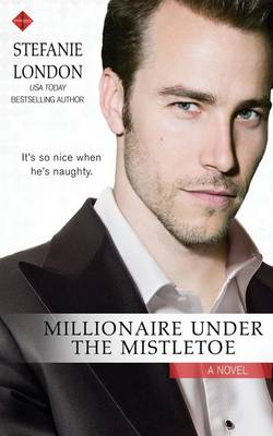 Millionaire Under the Mistletoe by Stefanie London