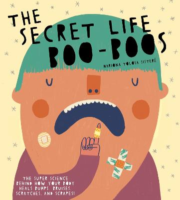 The Secret Life of Boo-Boos: The super science behind how your body heals bumps, bruises, scratches, and scrapes! book