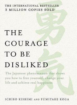 Courage to be Disliked by Ichiro Kishimi