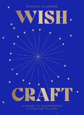 WishCraft: A guide to manifesting a positive future by Shauna Cummins
