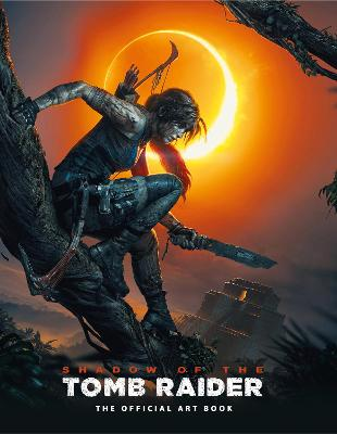 Shadow of the Tomb Raider The Official Art Book by Paul Davies
