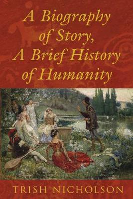 A Biography of Story, A Brief History of Humanity by Trish Nicholson